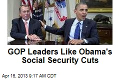 GOP Leaders Like Obama&amp;#39;s Social Security Cuts