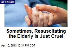Sometimes, Resuscitating the Elderly Is Just Cruel