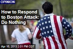 How to Respond to Boston Attack: Do Nothing