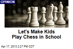 Let&amp;#39;s Make Kids Play Chess in School