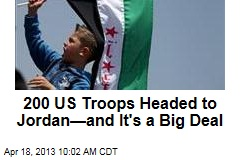 200 US Troops Headed to Jordan&amp;mdash;and It&amp;#39;s a Big Deal