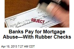 Banks Pay for Mortgage Abuse&amp;mdash;With Rubber Checks
