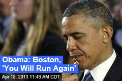 Obama: Boston, 'You Will Run Again'