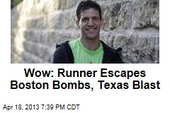 Wow: Runner Escapes Boston Bombs, Texas Blast
