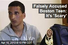Falsely Accused Boston Teen: It&amp;#39;s &amp;#39;Scary&amp;#39;