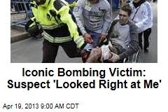 Iconic Bombing Victim: Suspect 'Looked Right at Me'