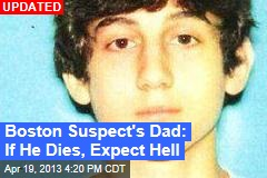 Boston Suspect's Dad: If He Dies, Expect Hell