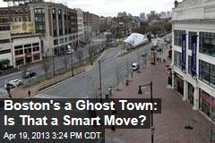 Boston's a Ghost Town: Is That a Smart Move?
