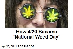 How 4/20 Became &amp;#39;National Weed Day&amp;#39;