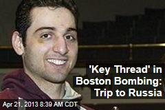 &amp;#39;Key Thread&amp;#39; in Boston Bombing: Trip to Russia