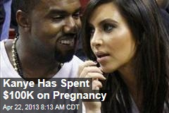 Kanye Has Spent $100K on Pregnancy