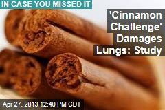 &amp;#39;Cinnamon Challenge&amp;#39; Damages Lungs: Study