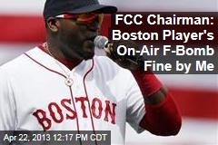 FCC Chairman: Boston Player&amp;#39;s On-Air F-Bomb Fine by Me