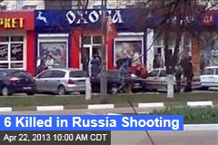 6 Killed in Russia Shooting