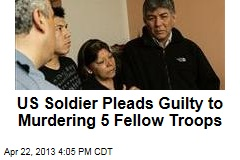 US Soldier Pleads Guilty to Murdering 5 Fellow Troops