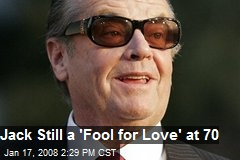 Jack Still a &#39;Fool for Love&#39; at 70