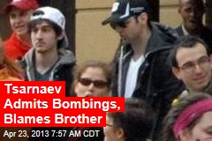 Tsarnaev Admits Bombings, Blames Brother