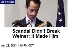 Scandal Didn't Break Weiner; It Made Him