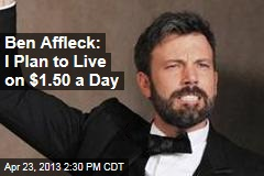 Ben Affleck: I Plan to Live on $1.50 a Day