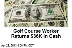 Golf Course Worker Returns $36K in Cash