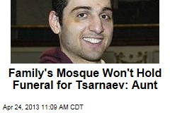 Family&amp;#39;s Mosque Won&amp;#39;t Hold Funeral for Tsarnaev: Aunt