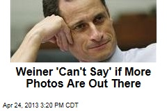 Weiner 'Can't Say' if More Photos Are Out There