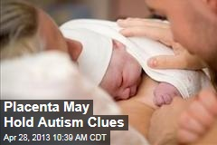 Placenta May Hold Autism Clues