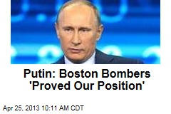Putin: Boston Bombers &amp;#39;Proved Our Position&amp;#39;