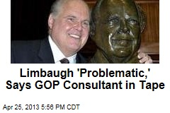 Limbaugh &amp;#39;Problematic,&amp;#39; Says GOP Consultant in Tape