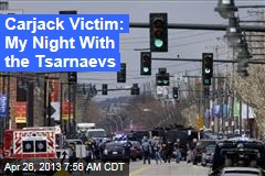 Carjack Victim: My Night With the Tsarnaevs