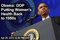 Obama: GOP Putting Women's Health Back to 1950s