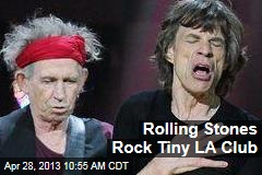 Rolling Stones Rock Tiny LA Club