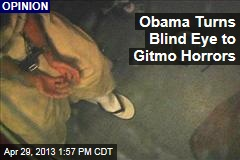 Obama Turns Blind Eye to Gitmo Horrors