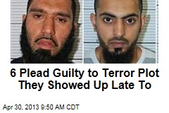 6 Plead Guilty to Terror Plot They Showed Up Late To