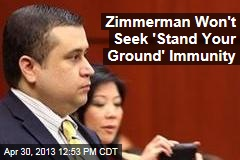 Zimmerman Won't Seek 'Stand Your Ground' Immunity