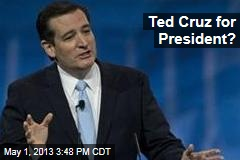 Ted Cruz for President?