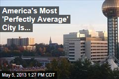 America's Most 'Perfectly Average' City Is...