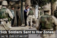 Sick Soldiers Sent to War Zones