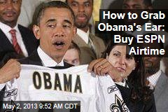 How to Grab Obama&amp;#39;s Ear: Buy ESPN Airtime