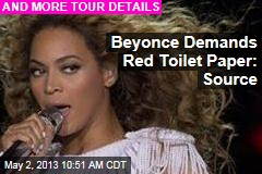 Beyonce Demands Red Toilet Paper: Source