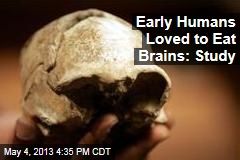 Early Humans Loved to Eat Brains: Study