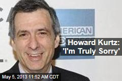 Howard Kurtz: &amp;#39;I&amp;#39;m Truly Sorry&amp;#39;