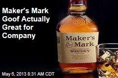 Maker&amp;#39;s Mark Goof Actually Great for Company