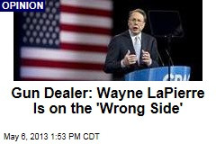 Gun Dealer: Wayne LaPierre Is on the &amp;#39;Wrong Side&amp;#39;