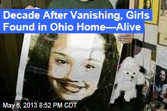 Decade After Vanishing, Girls Found in Ohio Home—Alive
