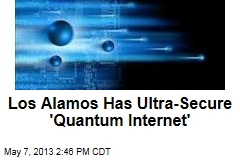 Los Alamos Has Ultra-Secure 'Quantum Internet'