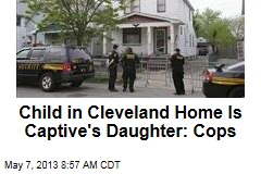 Child in Cleveland Home Is Captive's Daughter: Cops