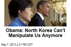 Obama: North Korea Can&amp;#39;t Manipulate Us Anymore