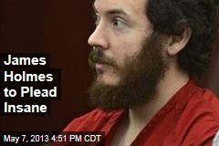 James Holmes to Plead Insane