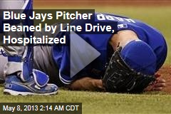 Blue Jays Pitcher Beaned by Line Drive, Hospitalized